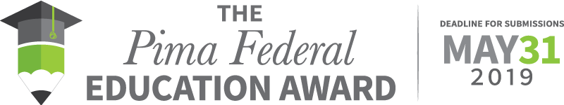 The Pima Federal Education Award: deadline for submissions is May 31, 2019.